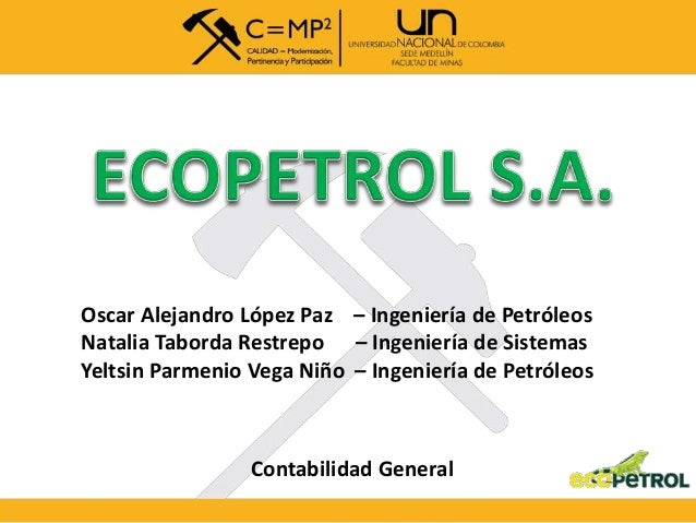 Oscar Alejandro López Paz – Ingeniería de Petróleos Natalia Taborda Restrepo – Ingeniería de Sistemas Yeltsin Parmenio Veg...