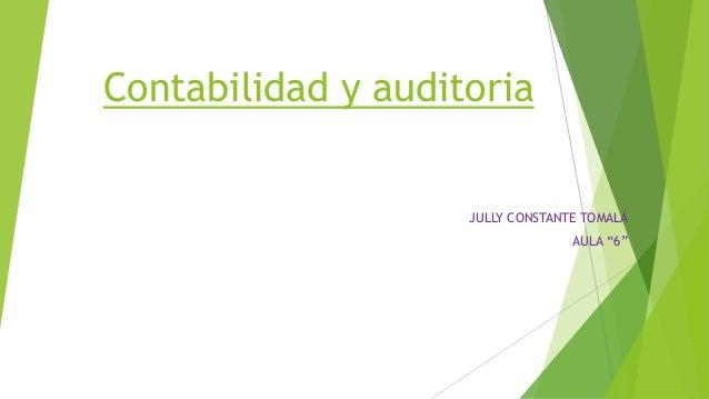 """Contabilidad y auditoriaJULLY CONSTANTE TOMALÁAULA """"6"""""""
