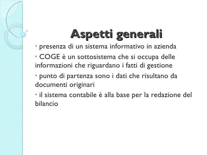 Aspetti generali <ul><li>presenza di un sistema informativo in azienda </li></ul><ul><li>COGE è un sottosistema che si occ...