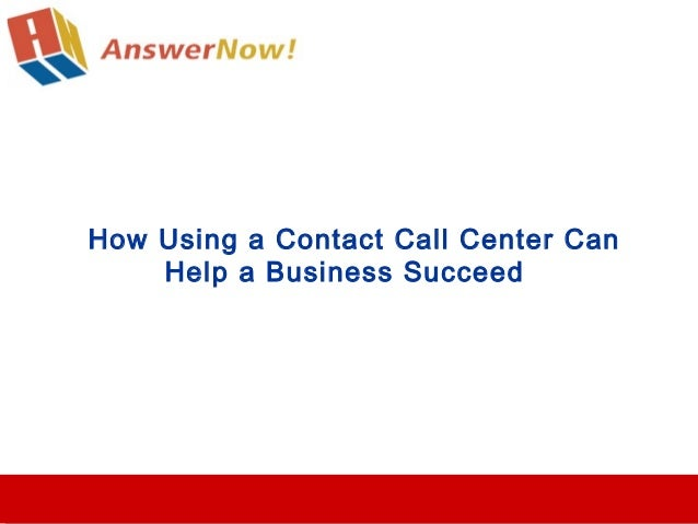 How Using a Contact Call Center CanHelp a Business Succeed
