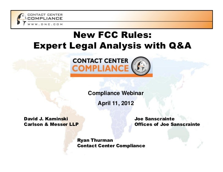 New FCC Rules:   Expert Legal Analysis with Q&A                       Compliance Webinar                          April 11...