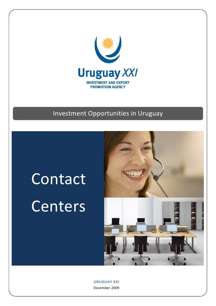 Investment Opportunities in UruguayContactCenters              URUGUAY XXI              December 2009