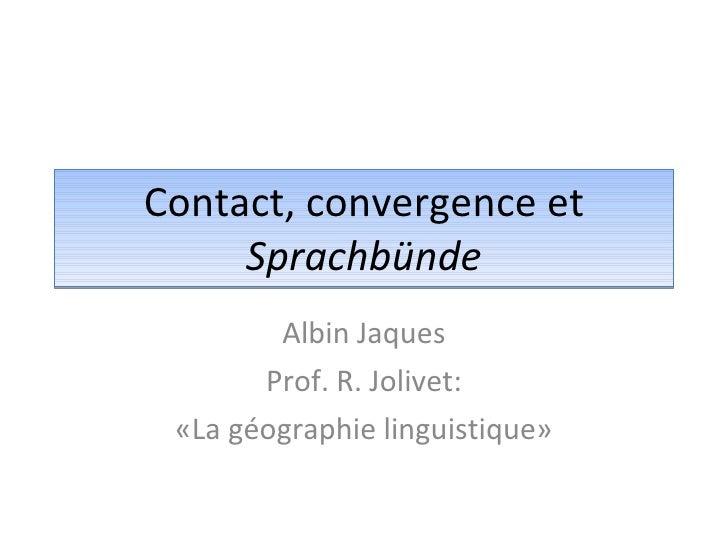 Contact, convergence et  Sprachbünde Albin Jaques Prof. R. Jolivet: «La géographie linguistique»