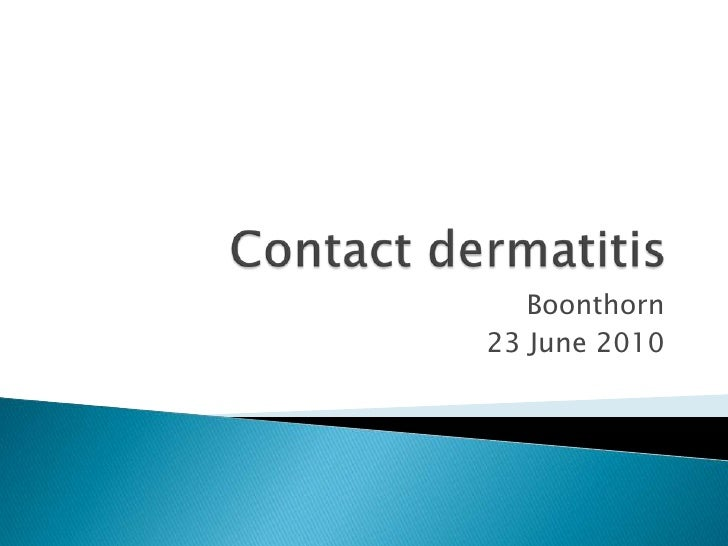 Contact dermatitis<br />Boonthorn<br />23 June 2010<br />