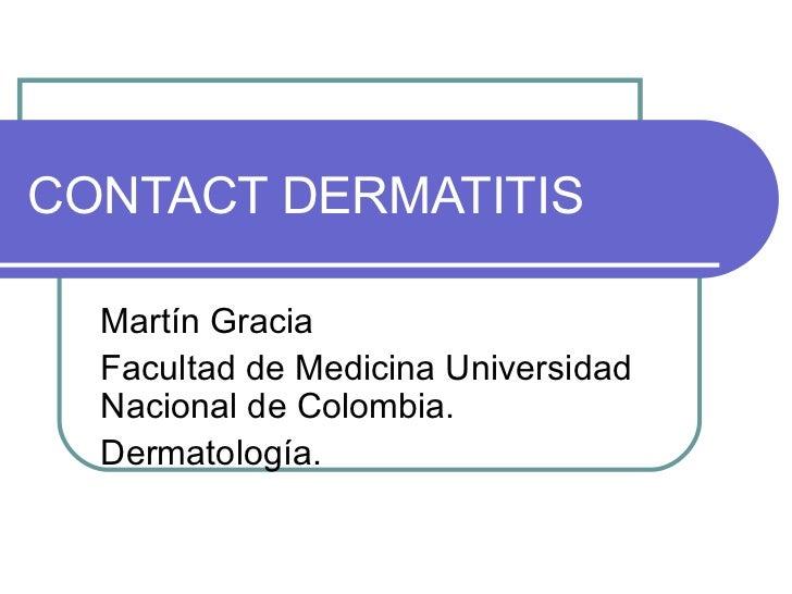 CONTACT DERMATITIS Martín Gracia Facultad de Medicina Universidad Nacional de Colombia. Dermatología.