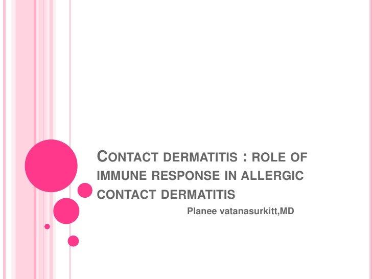 Contact dermatitis : role of immune response in allergic contact dermatitis<br />Planeevatanasurkitt,MD<br />