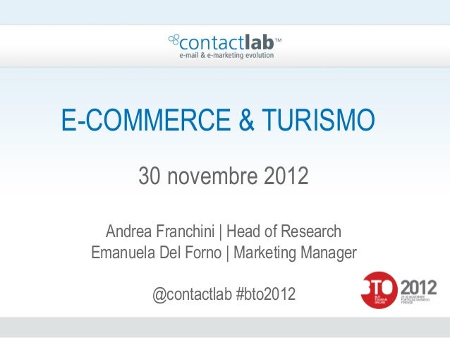 E-COMMERCE & TURISMO       30 novembre 2012  Andrea Franchini | Head of Research Emanuela Del Forno | Marketing Manager   ...