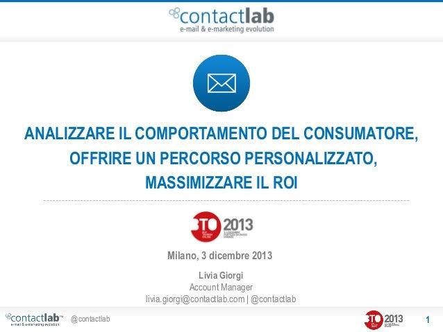 ANALIZZARE IL COMPORTAMENTO DEL CONSUMATORE, OFFRIRE UN PERCORSO PERSONALIZZATO, MASSIMIZZARE IL ROI  Milano, 3 dicembre 2...