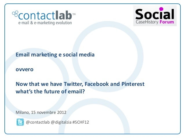 Email marketing e social media         ovvero         Now that we have Twitter, Facebook and Pinterest         what's the ...
