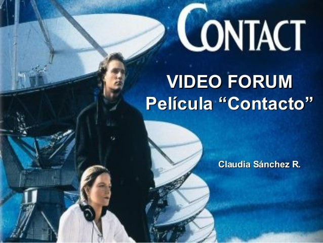 "VIDEO FORUMVIDEO FORUM Película ""Contacto""Película ""Contacto"" Claudia Sánchez R.Claudia Sánchez R."