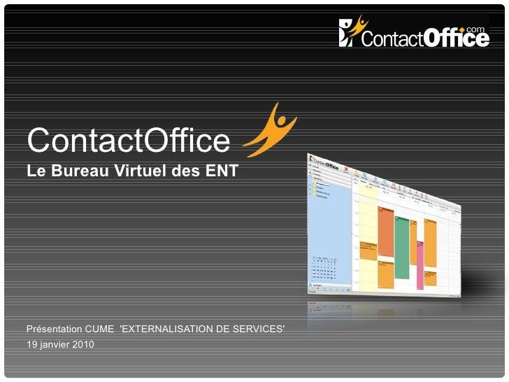 ContactOffice Le Bureau Virtuel des ENT Présentation CUME  'EXTERNALISATION DE SERVICES' 19 janvier 2010