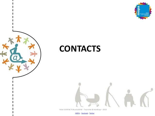 CONTACTS Fiche CONTACTS Accessibilité - Tourisme & Handicap – 2013 MOPA – Facebook - Twitter