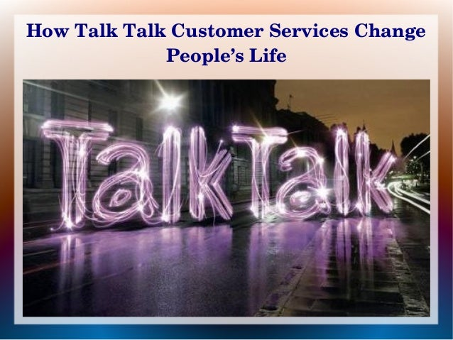 How Talk Talk Customer Services Change  People's Life
