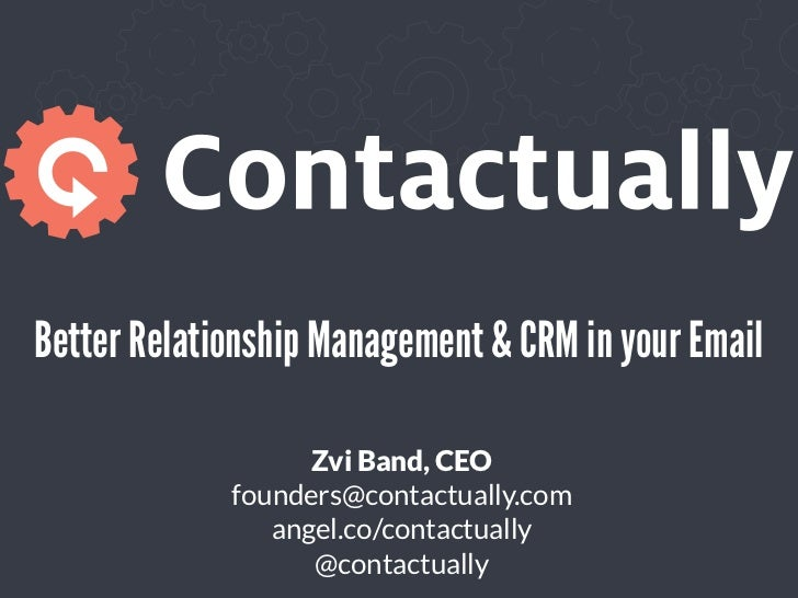 Better Relationship Management & CRM in your Email                   Zvi Band, CEO             founders@contactually.com  ...