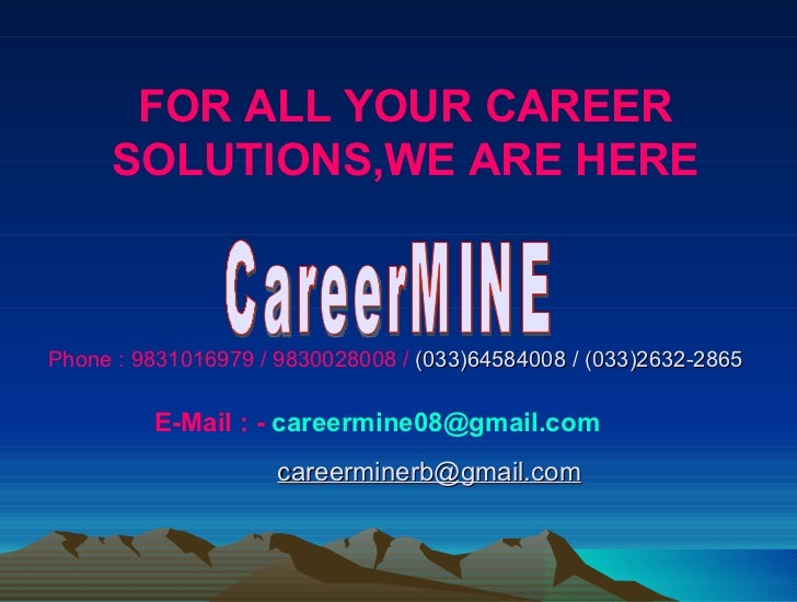 FOR ALL YOUR CAREER     SOLUTIONS,WE ARE HEREPhone : 9831016979 / 9830028008 / (033)64584008 / (033)2632-2865         E-Ma...
