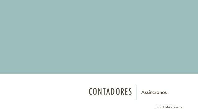 CONTADORES Assíncronos Prof. Fábio Souza