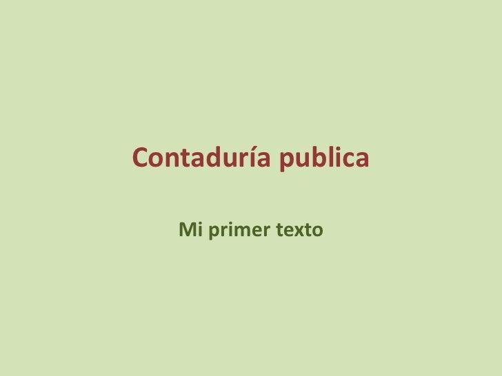 Contaduría publica<br />Mi primer texto<br />
