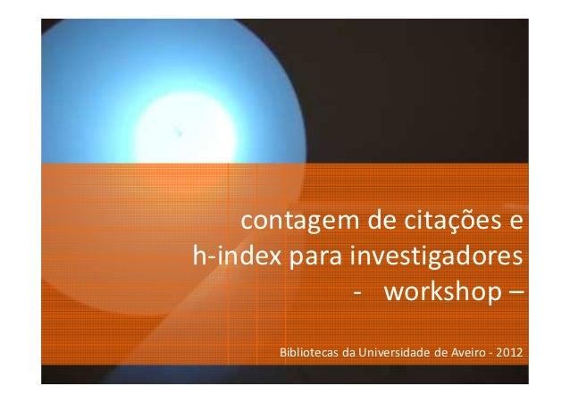 contagem de citações eh-index para investigadores             - workshop –       Bibliotecas da Universidade de Aveiro - 2...