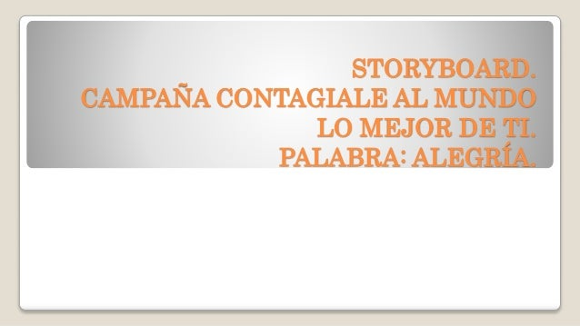 STORYBOARD. CAMPAÑA CONTAGIALE AL MUNDO LO MEJOR DE TI. PALABRA: ALEGRÍA.