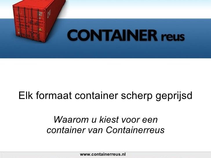 Elk formaat container scherp geprijsd Waarom u kiest voor een container van Containerreus www.containerreus.nl