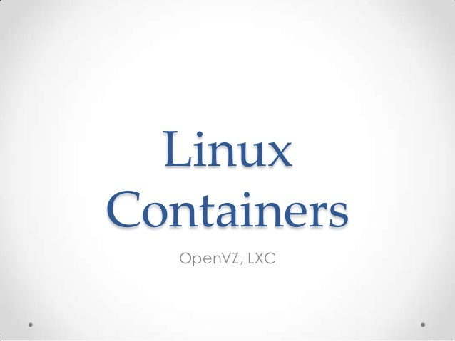 Linux Containers OpenVZ, LXC