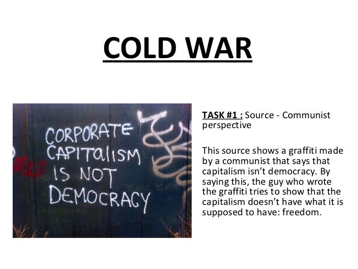COLD WAR TASK #1 :   Source - Communist perspective This source shows a graffiti made by a communist that says that  capit...