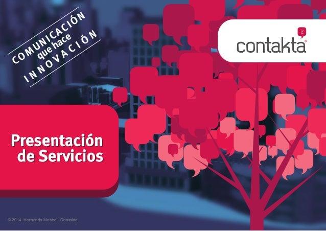 Presentación de Servicios Presentación de Servicios COM UNICACIÓN quehace I N N O V A C I Ó N © 2014. Hernando Mestre - Co...