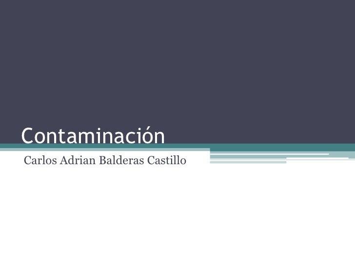 ContaminaciónCarlos Adrian Balderas Castillo