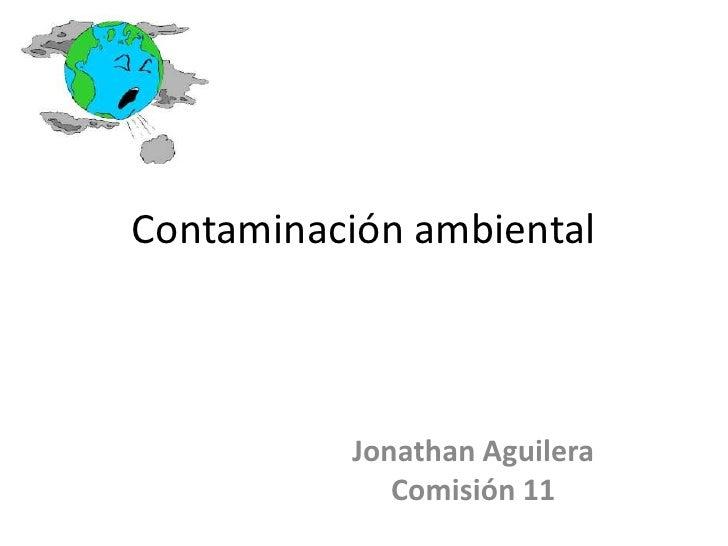 Contaminación ambiental          Jonathan Aguilera             Comisión 11