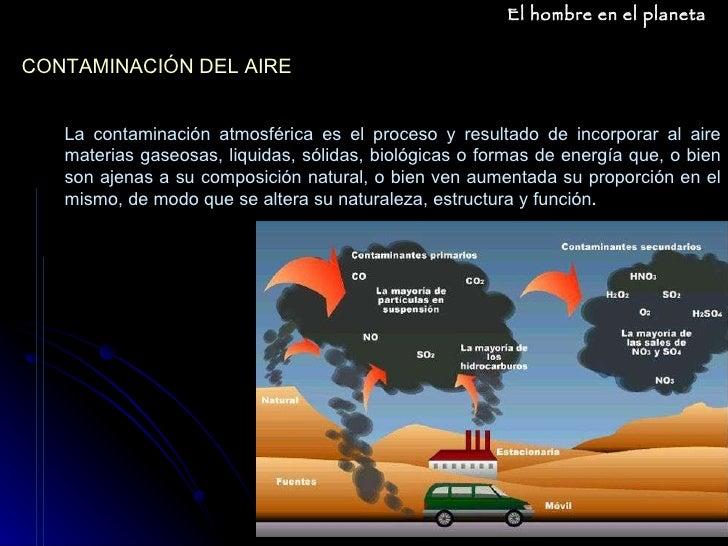 La contaminación atmosférica es el proceso y resultado de incorporar al aire materias gaseosas, liquidas, sólidas, biológi...