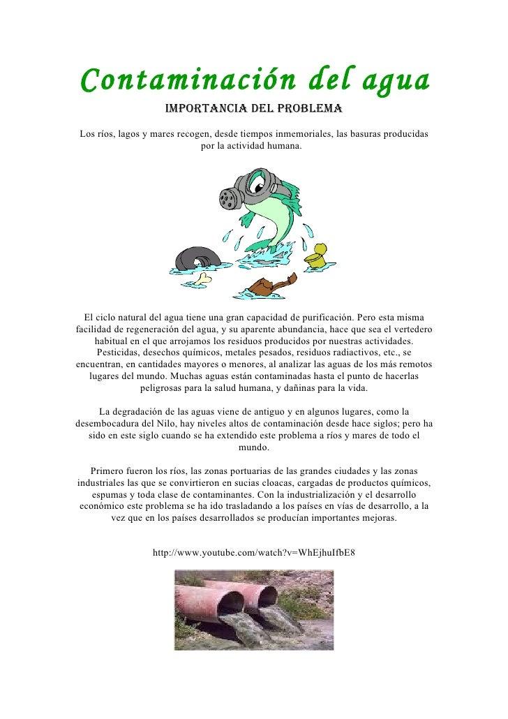 Contaminación del agua                      ImportancIa del problema  Los ríos, lagos y mares recogen, desde tiempos inmem...