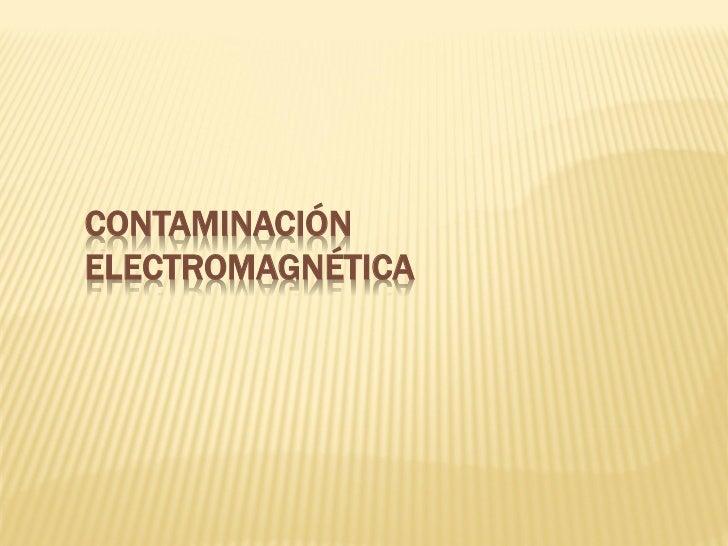 CONTAMINACIÓNELECTROMAGNÉTICA
