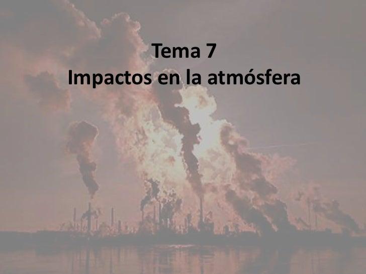 Tema 7Impactos en la atmósfera