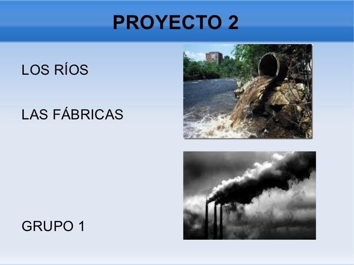 PROYECTO 2 <ul><li>LOS RÍOS