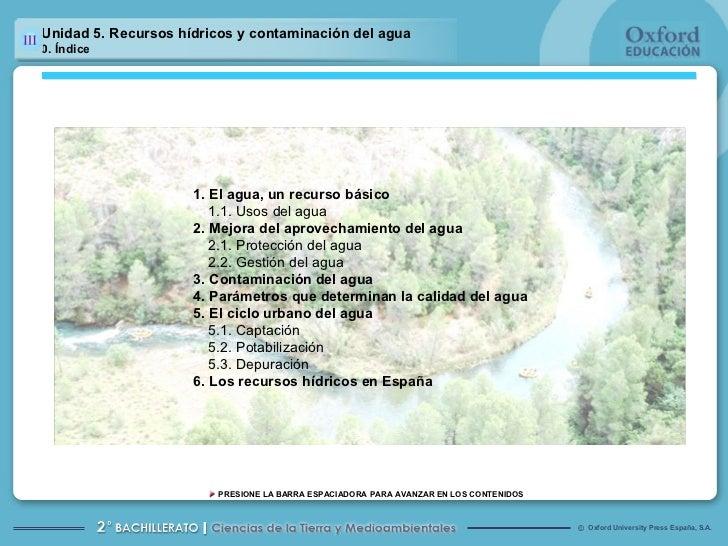 Unidad 5. Recursos hídricos y contaminación del agua 0. Índice 1. El agua, un recurso básico 1.1. Usos del agua 2. Mejora ...