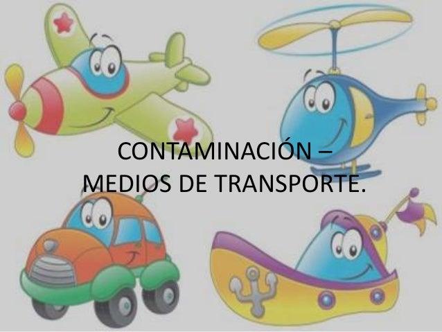 CONTAMINACIÓN – MEDIOS DE TRANSPORTE.