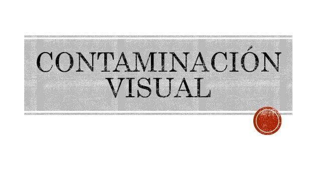 La contaminación visual es un modelo de contaminación que se basa en todas las cosas que perturben o perjudiquen la vista ...
