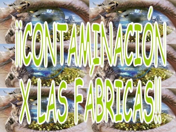 ¡¡CONTAMINACIÓN  X LAS FÁBRICAS!!