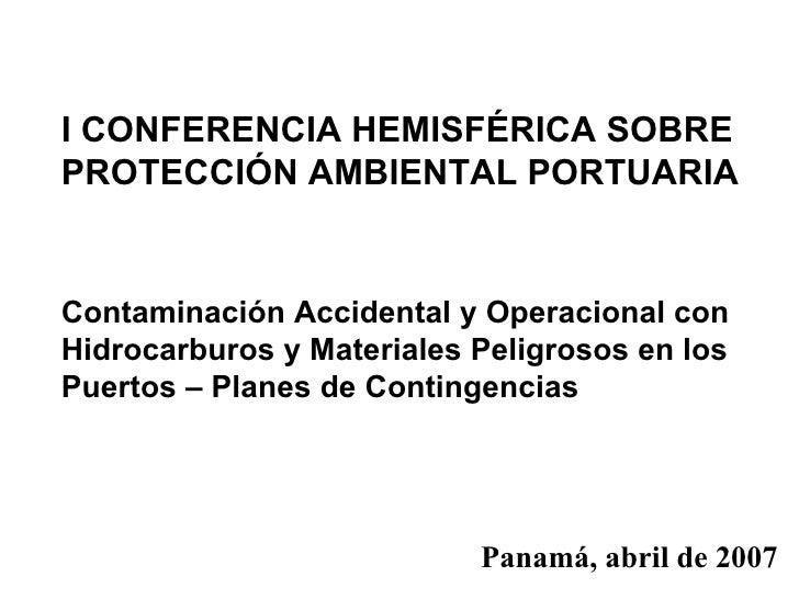 I CONFERENCIA HEMISFÉRICA SOBRE PROTECCIÓN AMBIENTAL PORTUARIA   Contaminación Accidental y Operacional con Hidrocarburos ...