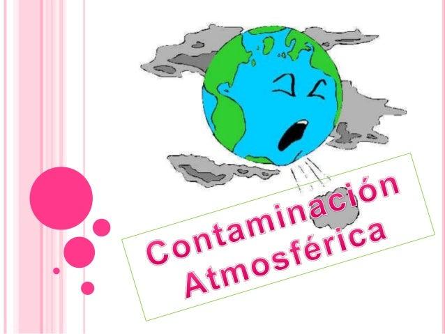 Escuela preparatoria anexa a la normal numero 3 de Toluca Contaminación atmosférica Alumnas Karla Olin Saldivar Irai Igles...