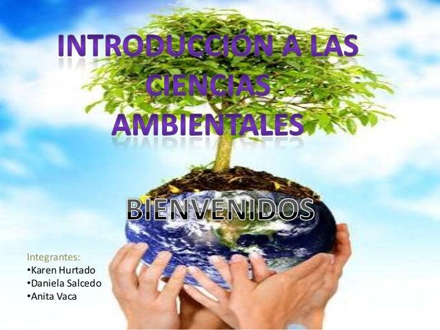 Integrantes:•Karen Hurtado•Daniela Salcedo•Anita Vaca