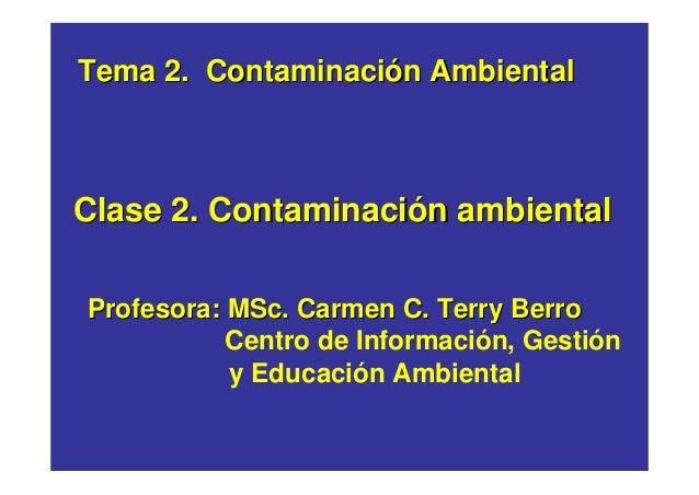 Clase 2. ContaminaciClase 2. Contaminacióón ambientaln ambiental Tema 2.Tema 2. ContaminaciContaminacióón Ambientaln Ambie...