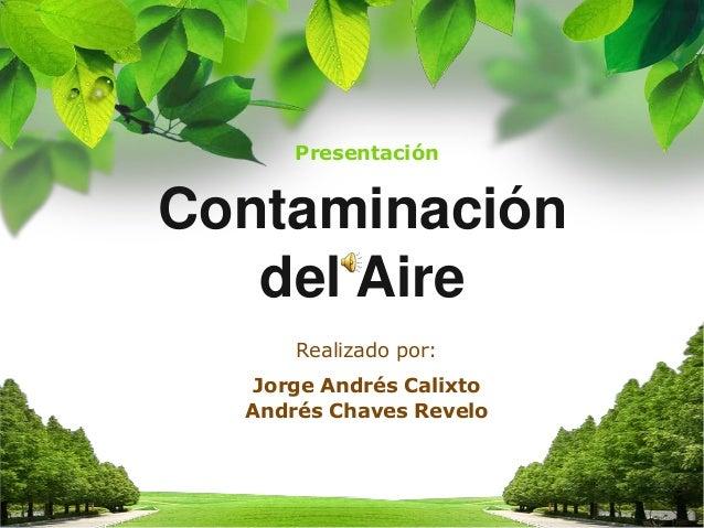 Andrés Chaves ReveloRealizado por:Contaminacióndel AireJorge Andrés CalixtoPresentación