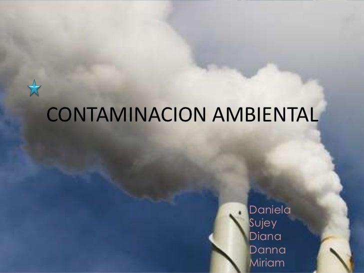 CONTAMINACION AMBIENTAL                 Daniela                 Sujey                 Diana                 Danna         ...