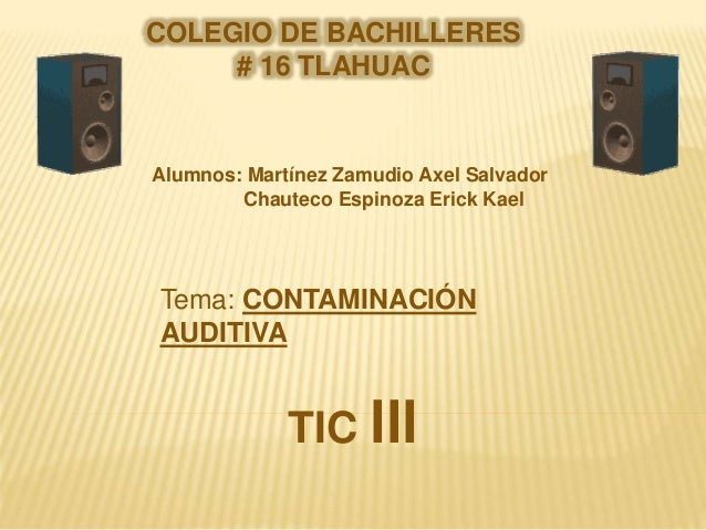 COLEGIO DE BACHILLERES # 16 TLAHUAC Alumnos: Martínez Zamudio Axel Salvador Chauteco Espinoza Erick Kael Tema: CONTAMINACI...