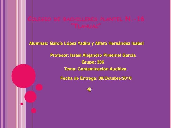 """Colegio de bachilleres plantel N.-16 """"Tlahuac""""<br />Alumnas: García López Yadira y Alfaro Hernández Isabel<br />Profesor: ..."""