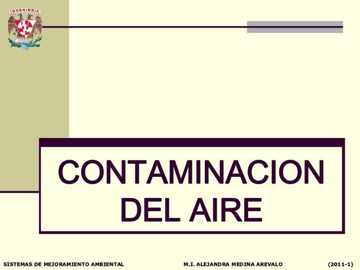CONTAMINACION                  DEL AIRESISTEMAS DE MEJORAMIENTO AMBIENTAL   M.I. ALEJANDRA MEDINA AREVALO   (2011-1)