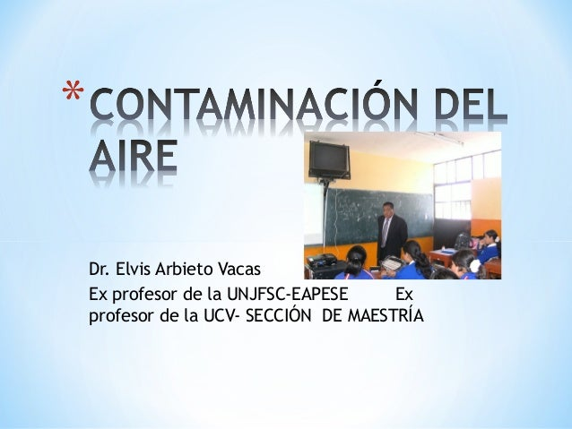 Dr. Elvis Arbieto Vacas Ex profesor de la UNJFSC-EAPESE Ex profesor de la UCV- SECCIÓN DE MAESTRÍA