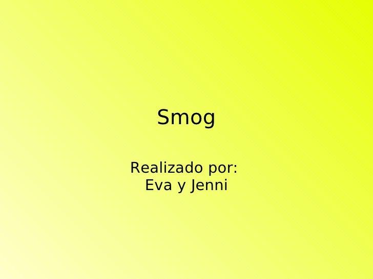 Smog Realizado por:  Eva y Jenni