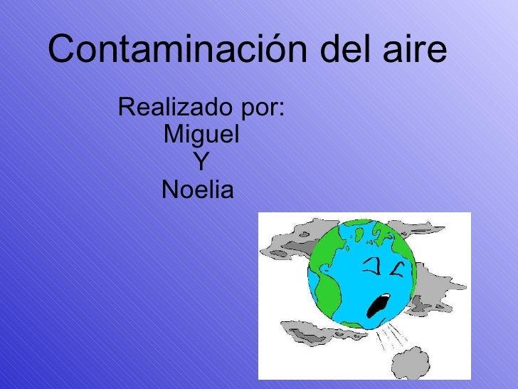 Contaminación del aire Realizado por: Miguel Y Noelia
